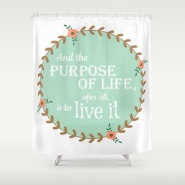 The Purpose of Life, Eleanor Roosevelt Shower Curtain
