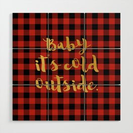 Baby it's cold outside Wood Wall Art