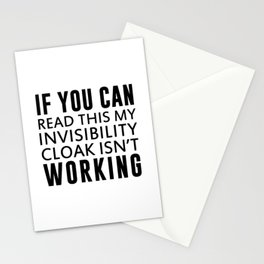 IF YOU CAN READ THIS MY INVISIBILITY CLOAK ISN'T WORKING Stationery Cards