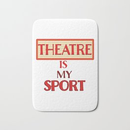 Theatre Is My Sport Acting product Bath Mat