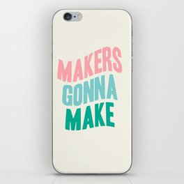 MAKERS GONNA MAKE iPhone Skin