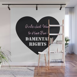 Girls Just Want to Have Fun-Damental Rights Wall Mural
