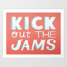 Kick Out The Jams Art Print