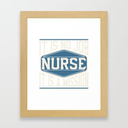 Nurse  - It Is No Job, It Is A Mission Framed Art Print