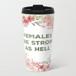 Females are strong as hell Metal Travel Mug