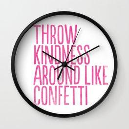 Throw Kindness Around Like Confetti Art Print Wall Clock
