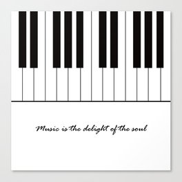 Music is the delight of the soul Canvas Print