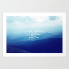 Let your faith be bigger than your fear. Art Print