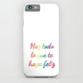 Haz todo lo que te haga feliz iPhone Case