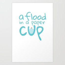 A Flood in a Paper Cup Art Print