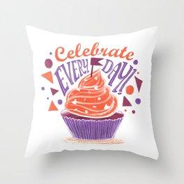 Celebrate everyday! Throw Pillow