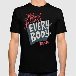 You Can't Please Everyone, Man. T-shirt