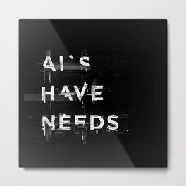 AI'S HAVE NEEDS Metal Print