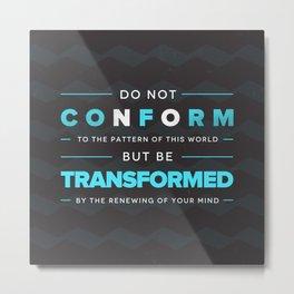 Don't Conform - Romans 12:2 Metal Print