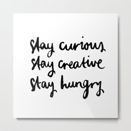Stay hungry Metal Print