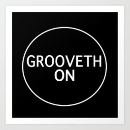 Grooveth On Art Print