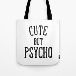 Cute But Psycho. Tote Bag
