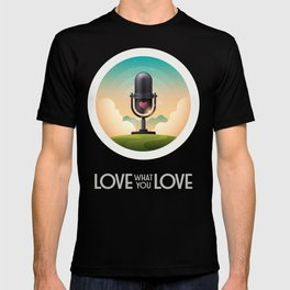 Love What You Love Podcast T-shirt