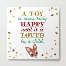 A toy is never truly happy, until it is loved by a child Metal Print