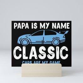 Papa Is My Name Classic Cars Are My Game Mini Art Print