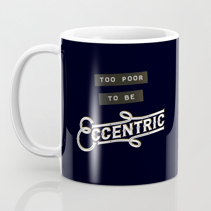 Too Poor to be Eccentric Coffee Mug
