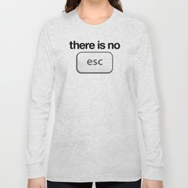 There Is No Escape Long Sleeve T-shirt