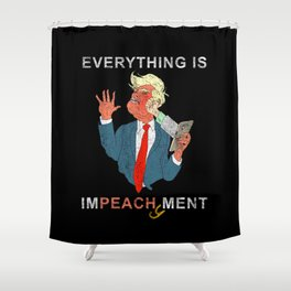 Everything is Peachy Impeachment Anti Trump Shower Curtain