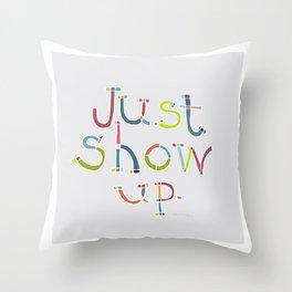 Just Show Up. Throw Pillow