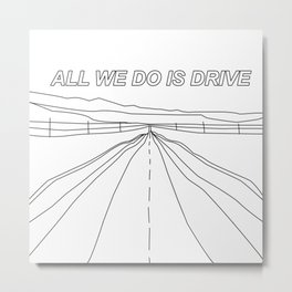 All We Do Is Drive Metal Print