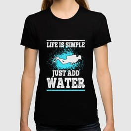 Scuba Diving Life is Simple Just Add Water T-shirt