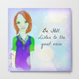 Be Still. Listen To The Quiet Voice Muse Mantra Metal Print