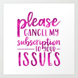 Please Cancel My Subscription To Your Issues Quote Art Print