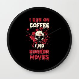 I Run On Coffee And Horror Movies Scary Caffeine Wall Clock