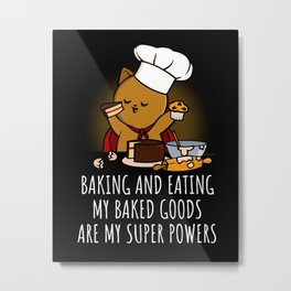 Baking and Eating Are My Super Powers Metal Print