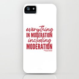 Everything in Moderation (Red) iPhone Case