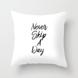 """ Fitness Collection "" - Never Skip A Day Throw Pillow"