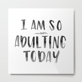 I Am So *not* Adulting Today Metal Print