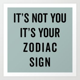 Not You, Your Zodiac Sign Funny Saying Art Print