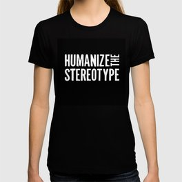 Humanize the Stereotype (black t-shirt) T-shirt