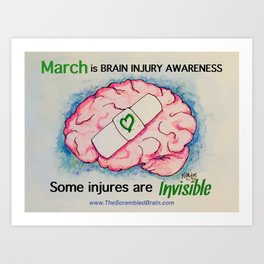 Brain Injury Awareness ~ Some Injuries are Invisible Art Print