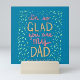 I'm So Glad You Are My Dad Mini Art Print