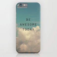Be Awesome Today Slim Case iPhone 6s