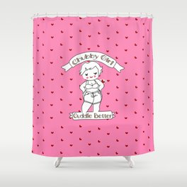 Chubby Girl Cuddle Better Shower Curtain