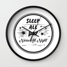 Sleep All Day Nurse All Nigh Nurse Life Wall Clock