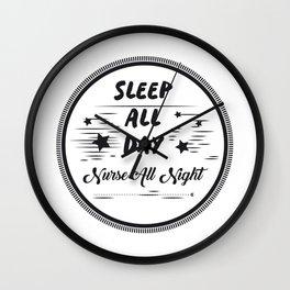 Sleep All Day Nurse All Nigh Nurse Life Wall Clock