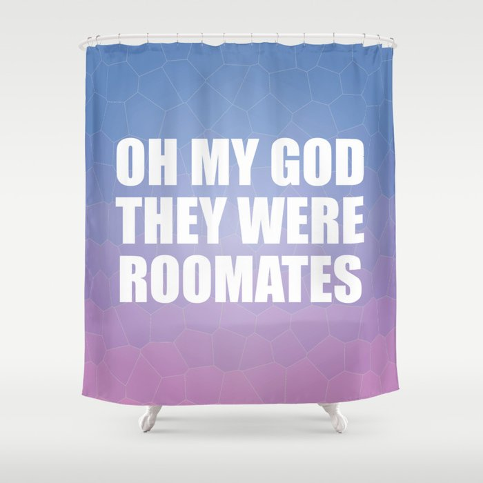 Oh My God They Were Roomates Shower Curtain