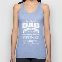 I Am A Proud Dad Of A Freaking Awesome And Freaking Stubborn Tatooed Daughter TShirt Unisex Tank Top