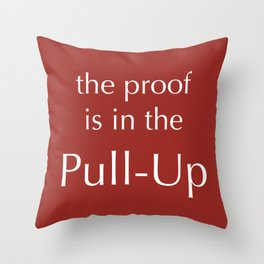 The Proof Is In The Pull-Up Throw Pillow