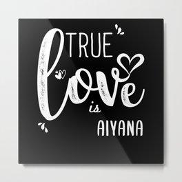 Aiyana Name, True Love is Aiyana Metal Print