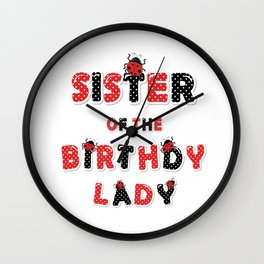 Sister Of The Birthday Lady Girl Ladybug Theme B-day print Wall Clock